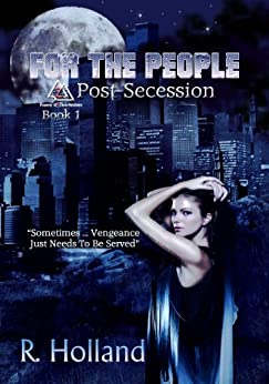 For the People: Post-Secession by [R. Holland]