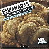 EMPANADAS TUCUMANAS Y SALTEÑAS: un viaje al interior de las delicias regionales: 8 (GASTRONOMIA: RECETAS, CONDIMENTOS Y PRODUCTOS)