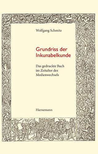 Grundriss der Inkunabelkunde: Das gedruckte Buch im Zeitalter des Medienwechsels (Bibliothek des Buchwesens)