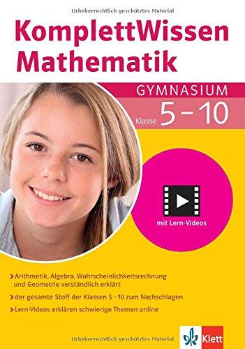 Klett Komplett Wissen Mathematik Gymnasium Klasse 5-10: Arithmetik, Algebra, Geometrie und Wahrscheinlichkeitsrechnung