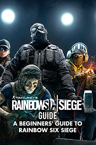 Tom Clancy's Rainbow Six Siege Guide: A Beginners' Guide To Rainbow Six Siege: Tom Clancy's Rainbow Six Siege Guide and Walkthrough (English Edition)