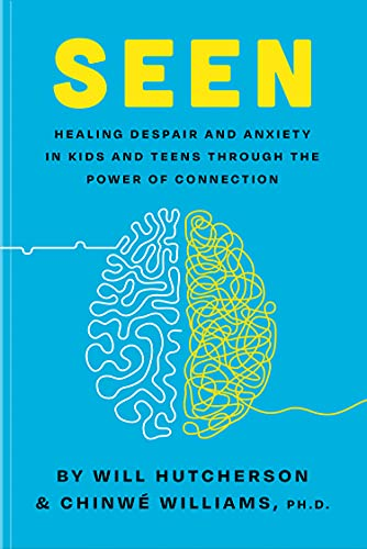 Seen: Despair and Anxiety in Kids and Teenagers and the Power of Connection