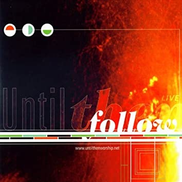 Follow - Until Then LIVE