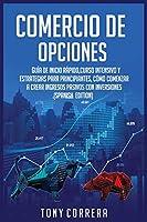 Comercio de Opciones: Guía de inicio rápido, Curso Intensivo y Estrategias para Principiantes, Cómo comenzar a crear ingresos pasivos con inversiones.(Spanish Edition) (Trading Spanish)