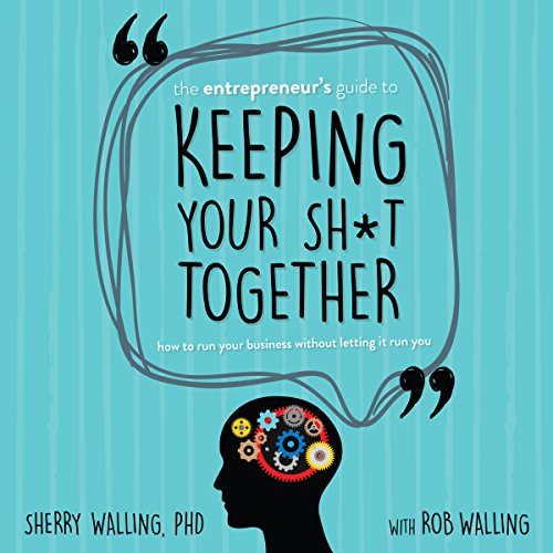 The Entrepreneur's Guide to Keeping Your Sh*t Together audiobook cover art