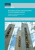 Reconciliation and Building a Sustainable Peace: Competing Worldviews in South Africa and Beyond (Palgrave Studies in Compromise after Conflict)