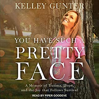 You Have Such a Pretty Face     A Memoir of Trauma, Hope, and the Joy That Follows Survival              By:                                                                                                                                 Kelley Gunter                               Narrated by:                                                                                                                                 Piper Goodeve                      Length: 6 hrs and 8 mins     10 ratings     Overall 4.5