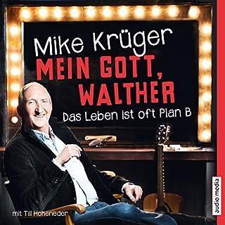 Mein Gott, Walther     Das Leben ist oft Plan B              Autor:                                                                                                                                 Mike Krüger,                                                                                        Till Hoheneder                               Sprecher:                                                                                                                                 Mike Krüger                      Spieldauer: 7 Std. und 20 Min.     40 Bewertungen     Gesamt 4,5