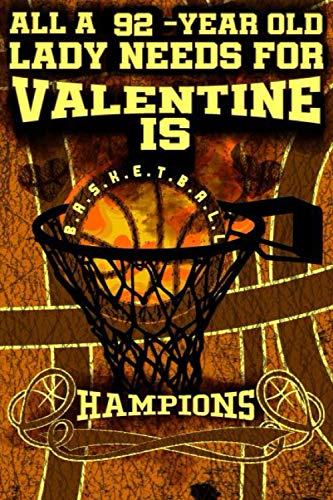All A 92-Year Old Lady Needs For Valentine Is Basketball, Hampion: Champions Basketball Valentine 2021 Notebook For Her/Love Journal For Women And ... Notebook For Her-Journal For Girls