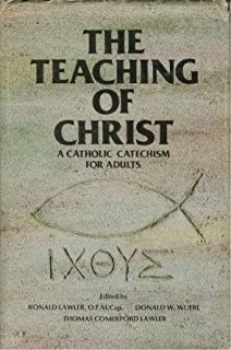 The Teaching of Christ: A Catholic Catechism for Adults