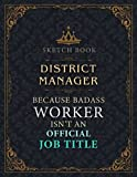 District Manager Sketch Book - District Manager Because Badass Worker Isn't An Official Job Title Working Cover Notebook Journal: Notebook for ... 8.5 x 11 inch, 21.59 x 27.94 cm, A4 size)