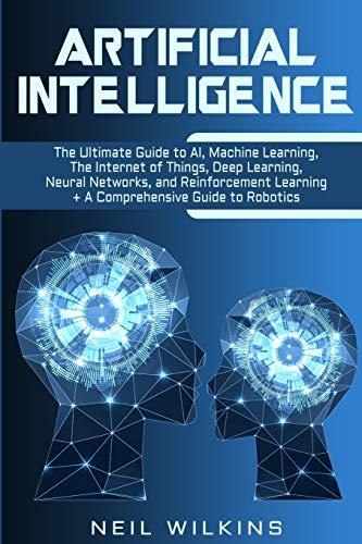 [画像:Artificial Intelligence: The Ultimate Guide to AI, The Internet of Things, Machine Learning, Deep Learning + a Comprehensive Guide to Robotics]