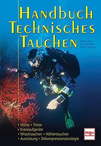 Handbuch Technisches Tauchen: Nitrox-Trimix-Kreislaufgeräte-Wracktauchen-Höhlentauchen-Ausrüstung-Dekompressionsstrategie