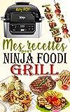 Mes recettes pour Ninja Foodi Grill: Les meilleures recettes pour griller à l'intérieur, rôtir et frire à l'air à la perfection avec votre Ninja Foodi Grill !