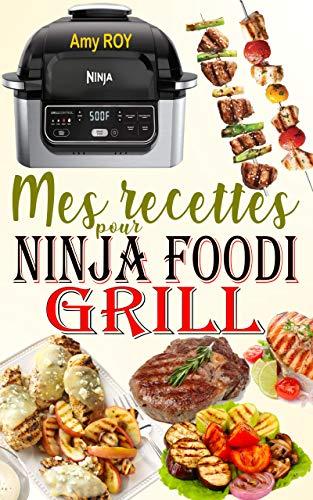 Mes recettes pour Ninja Foodi Grill: Les meilleures recettes pour griller à lintérieur, rôtir et frire à lair à la perfection avec votre Ninja Foodi Grill !