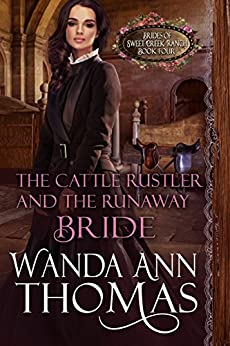 The Cattle Rustler And The Runaway Bride (Brides of Sweet Creek Ranch Book 4) by [Wanda Ann Thomas]
