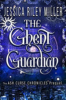 The Ghent Guardian: The Ash Curse Chronicles Prequel by [Jessica Riley Miller]