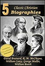 5 Classic Christian Biographies: Life of David Brainerd, Biography of Robert Murray McCheyne, Life of William Carey, Georg...
