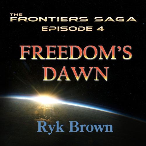 Freedom's Dawn     Frontiers Saga, Book 4              By:                                                                                                                                 Ryk Brown                               Narrated by:                                                                                                                                 Jeffrey Kafer                      Length: 9 hrs and 6 mins     120 ratings     Overall 4.6