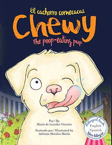 Chewy The poop-eating pup / Chewy El cachorro comecacas: Bilingual (English -...
