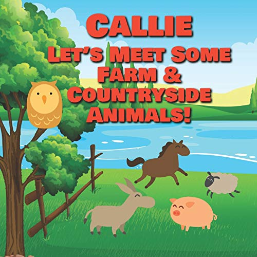 Callie Let s Meet Some Farm & Countryside Animals!: Farm Animals Book for Toddlers - Personalized Baby Books with Your Child s Name in the Story - ... Books Ages 1-3 (Personalized Books for Kids)