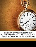 Primera gramática española razonada por Manuel María Díaz-Rubio y Carmena (El Misántropo) Volume 1