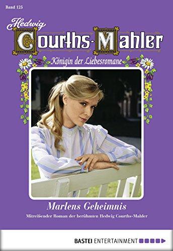 Hedwig Courths-Mahler - Folge 125: Marlens Geheimnis (German Edition)