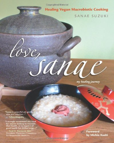 Compare Textbook Prices for Love, Sanae: Healing Vegan Macrobiotic Cooking, My Healing Journey 1st Edition ISBN 9780977293728 by Sanae Suzuki