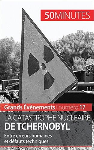 La catastrophe nucléaire de Tchernobyl: Entre erreurs humaines et défauts techniques (Grands Événements t. 17)