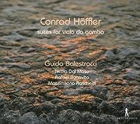 Conrad Hoffler: Suites for Viola da gamba by Guido Balestracci (2012-09-06)