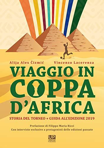 Viaggio in Coppa d'Africa. Storia del torneo + guida all'edizione: 2