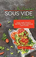 The Essential Sous Vide Cookbook: Easy And Teasty Recipes That Anyone Can Cook