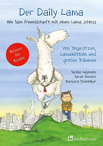 Der Daily Lama - Wie Sam Freundschaft mit einem Lama schloss. Von Yogasitzen, Lamakötteln und großen Träumen (Bd. 1)