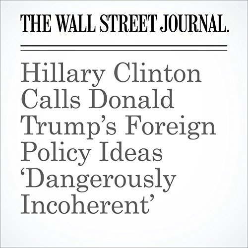 Hillary Clinton Calls Donald Trump's Foreign Policy Ideas 'Dangerously Incoherent' cover art