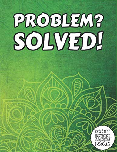 Problem? Solved! - Scout Leader Coloring Book: Funny Book for Scoutmaster & Troop Leader to Color - Personalized Themed Gift Idea on Birthday