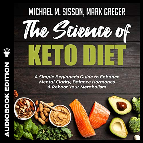 The Science of Keto Diet: A Simple Beginner's Guide to Enhance Mental Clarity, Balance Hormones, & Reboot Your Metabolism cover art