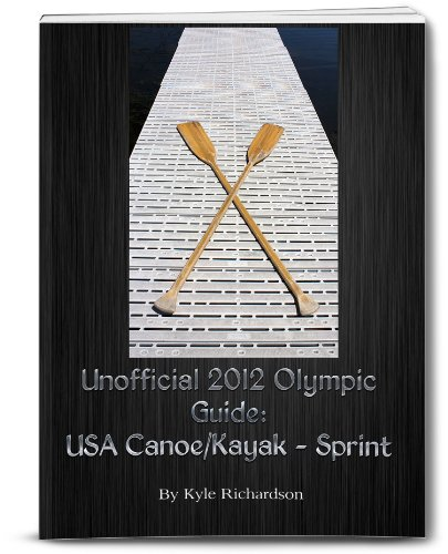 Unofficial 2012 Olympic Guides: USA Canoe/Kayak Sprint (English Edition)