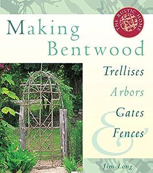 Making Bentwood Trellises Arbors Gates & Fences  Rustic Home Series