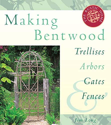 Compare Textbook Prices for Making Bentwood Trellises, Arbors, Gates & Fences Rustic Home Series 41962nd Edition ISBN 9781580170512 by Long, Jim