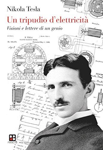 Un tripudio d'elettricità: Visioni e lettere di un genio (La mala parte)