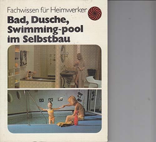 Bad, Dusche, Swimming-pool im Selbstbau. Fachwissen für Heimwerker
