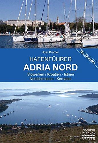 Hafenführer Adria Nord: Slowenien / Kroatien - Istrien - Norddalmatien, Kornaten (Die aktuellen Hafenführer)