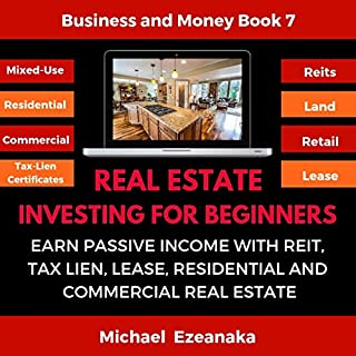 Real Estate Investing for Beginners: Earn Passive Income with REITs, Tax Lien Certificates, Lease, Residential & Commercial Real Estate audiobook cover art