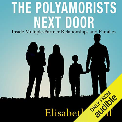 The Polyamorists Next Door: Inside Multiple-Partner Relationships and Families Titelbild