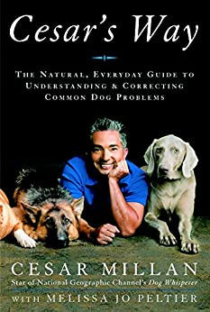Cesar's Way: The Natural, Everyday Guide to Understanding and Correcting Common Dog Problems by [Cesar Millan, Melissa Jo Peltier]
