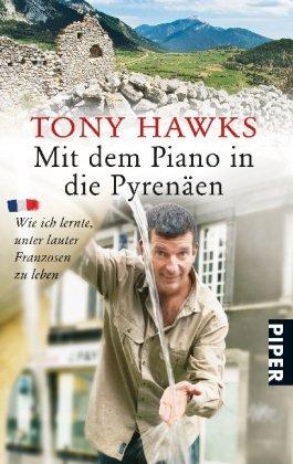 Mit dem Piano in die Pyrenäen: Wie ich lernte, unter lauter Franzosen zu leben (Piper Taschenbuch, Band 25401)