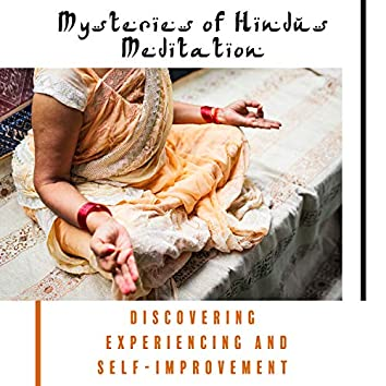 Mysteries of Hindus Meditation: Discovering, Experiencing and Self-Improvement