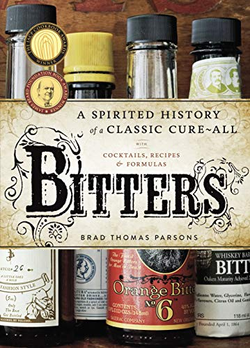 Bitters: A Spirited History of a Classic Cure-All,: with Cocktails, Recipes, and Formulas