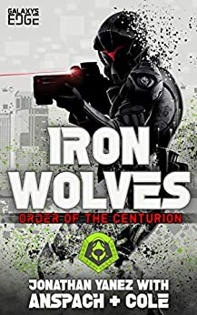 Iron Wolves (Order of the Centurion Book 2) by [Jonathan Yanez, Jason Anspach, Nick Cole]