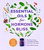 Essential Oils for Hormone Bliss: Boost Your Energy, Lose Weight Naturally, and Improve Your Sleep